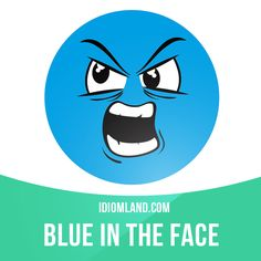 """Blue in the face"" means ""exhausted from anger"". Example: You can argue until you're blue in the face, but I refuse to go. #idiom #idioms #saying #sayings #phrase #phrases #expression #expressions #english #englishlanguage #learnenglish #studyenglish #language #vocabulary #dictionary #grammar #efl #esl #tesl #tefl #toefl #ielts #toeic #englishlearning"