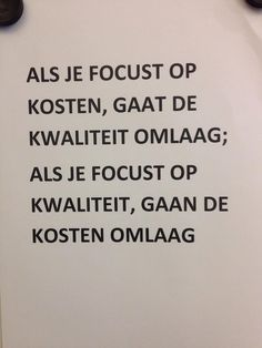 When you focus at costs, the quality goes down; when you focus at quality, the costs go down. Pepijn Klerkx
