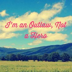 I'm an Outlaw, Not a Hero