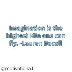 You can do whatever your imagination says you can do by motivationa.l