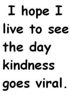 I hope I live to see the day kindness goes viral. Go For It Quotes, Post Quotes, Life Quotes, Positive Quotes, Motivational Quotes, Inspirational Quotes, Mental Health Check, Warrior Quotes, Reality Check