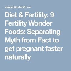 Diet & Fertility: 9 Fertility Wonder Foods: Separating Myth from Fact to get pregnant faster naturally