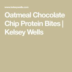 Oatmeal Chocolate Chip Protein Bites | Kelsey Wells