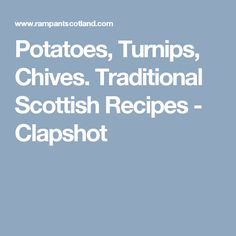 Potatoes, Turnips, Chives. Traditional Scottish Recipes - Clapshot