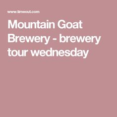 Mountain Goat Brewery - brewery tour wednesday