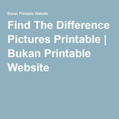 Find The Difference Pictures Printable | Bukan Printable Website