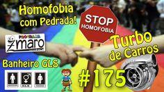 Banheiro GLS, Homofobia com Pedrada, Turbo de Carros e muito mais - Prog...