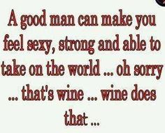 I laughed out loud on this quote. I have a good man who bring me my glass of wine. Thanks Honey! Great Quotes, Quotes To Live By, Funny Quotes, Inspirational Quotes, Cutest Quotes, Sassy Quotes, The Words, Wine Quotes, In Vino Veritas