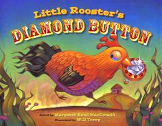 Little Rooster's Diamond Button by Margaret Read MacDonald (Retelling), Will Terry (illustrator) Literacy Cafe, Emergent Literacy, Will Terry, Trickster Tales, Good Books, My Books, Fractured Fairy Tales, Traditional Tales, Thing 1
