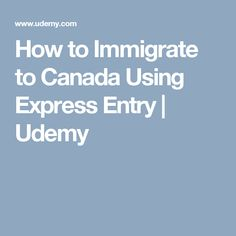 How to Immigrate to Canada Using Express Entry   Udemy