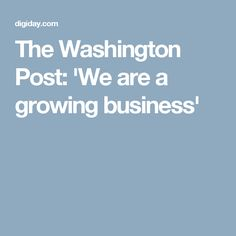 The Washington Post: 'We are a growing business'