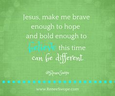'Jesus, make me brave enough to hope and bold enough to believe this time can be different. #YouMakeMeBrave #AllThingsArePossible ~ @[199090316829780:274:Renee Swope]'