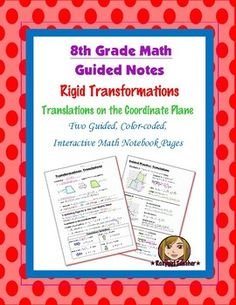 This is two 8th Grade Common Core guided, color-coded notebook pages for the Interactive Math Notebook on the concept of Rigid Transformations and Translations. Included is an introduction to translations and color-coded academic vocabulary.