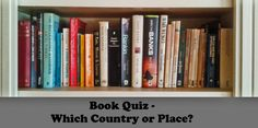 You can learn such a lot by travelling in your mind, thanks to the writings of some brilliant authors. Take this quiz to see how many places you now know better through your reading about them