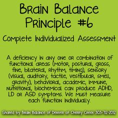 6. Complete Individualized #Assessment  A #deficiency in any one or combination of functional areas (#motor, #postural, #gross, fine, #bilateral, #rhythm, #timing), #sensory (#visual, #auditory, #tactile, #vestibular, #smell, #gravity), #behavioral, #academic, #immune, #nutritional, #biochemical can produce #ADHD, #LD or #ASD symptoms. We must measure each function #individually. #BrainBalance #AddressTheCause #Denver #CO