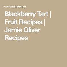 Blackberry Tart | Fruit Recipes | Jamie Oliver Recipes