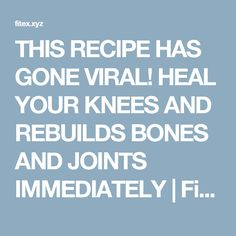 THIS RECIPE HAS GONE VIRAL! HEAL YOUR KNEES AND REBUILDS BONES AND JOINTS IMMEDIATELY | FitEx