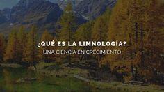 ¿Qué es la limnología? Una ciencia en crecimiento.