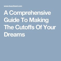 A Comprehensive Guide To Making The Cutoffs Of Your Dreams
