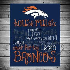 Go Broncos! OUR NEW HOUSE RULE STARTING TIDAY CAUSE THEY ARE IN THE SUPER BIWL COMING UP!!!