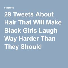 29 Tweets About Hair That Will Make Black Girls Laugh Way Harder Than They Should