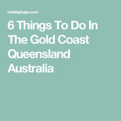 6 Things To Do In The Gold Coast Queensland Australia
