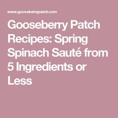 Gooseberry Patch Recipes: Spring Spinach Sauté from 5 Ingredients or Less