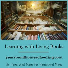 Learning With Living Books - http://www.yearroundhomeschooling.com/learning-living-books/