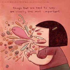 Coisas que são difíceis de dizer são geralmente as mais importantes.