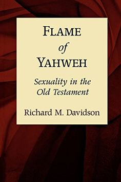 Egalitarian perspective: Flame of Yahweh: Sexuality in the Old Testament: Richard M. Davidson: 9780801046025: Amazon.com: Books