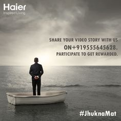 Share your #video #story of #triumph with us on +919555645628. #Inspire others and stand a chance to #WIN big from #Haier! #JhuknaMat   #Contest #ContestAlert