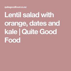 Lentil salad with orange, dates and kale   Quite Good Food