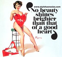 """No beauty shines brighter than that of a good heart."""