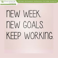 New week.. New Goals.. Keep working