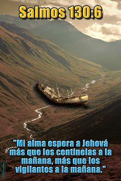 """- Salmos 130:6 - """"Mi alma espera a Jehová más que los centinelas a la mañana, más que los vigilantes a la mañana."""""""