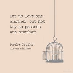 """Let us love one another, not possess one another"" - From Eleven Minutes, from Paulo Coelho Words Quotes, Book Quotes, Me Quotes, Magic Quotes, Sweet Quotes, Quotes Images, Random Quotes, Strong Quotes, Positive Quotes"