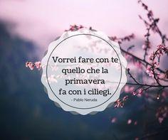Quote  by Pablo Neruda  #quotes #quote #aforismi #nature #natura #flowers #citazioni #naturequotes  #PabloNeruda
