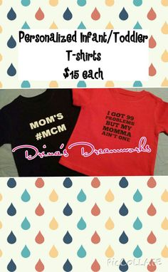 Personalized Infant / Toddler T-shirts  $ 15 each  www.facebook.com/drinasdreamworks
