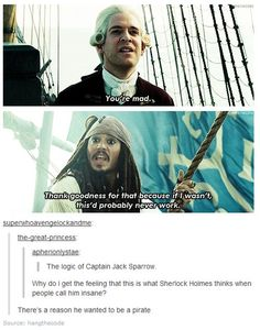 """"""" He wanted to be a pirate"""". I need Jack Sparrow and Sherlock to meet one day. Maybe once Sherlock meets the Doctor he can finally go back in time to become a pirate, ( and to meet Jack Sparrow) Sherlock Fandom, Sherlock Holmes, Funny Sherlock, Captain Jack Sparrow, Jack Sparrow Funny, Jack Sparrow Quotes, Jake Sparrow, Will Turner, Johnny Depp"""
