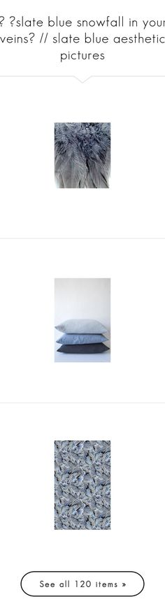 """""""✧ ❝slate blue snowfall in your veins❞ // slate blue aesthetic pictures"""" by titanium-druzy ❤ liked on Polyvore featuring home, home improvement, paint, home decor, throw pillows, grey home decor, gray throw pillows, gray home decor, linen throw pillows and gray accent pillows"""