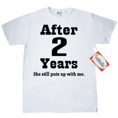 """2nd Anniversary T-Shirt  with words """"Celebrating Our 2nd Anniversary"""". Add a name or customize for a personalized anniversary gift. Funny after 2 years she still puts up with me saying. $9.99 www.weddinganniversarytshirts.com"""