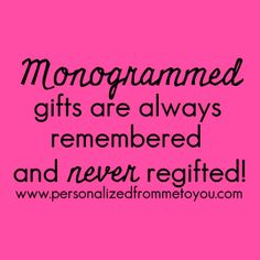 Monogrammed gifts are always remembered and never regifted! #justsayin