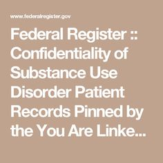 Federal Register        ::        Confidentiality of Substance Use Disorder Patient Records Pinned by the You Are Linked to Resources for Families of People with Substance Use  Disorder cell phone / tablet app January 19, 2017;  Android- https://play.google.com/store/apps/details?id=com.thousandcodes.urlinked.lite   iPhone -  https://itunes.apple.com/us/app/you-are-linked-to-resources/id743245884?mt=8com