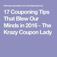 17 Couponing Tips That Blew Our Minds in 2016 - The Krazy Coupon Lady