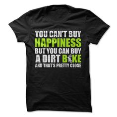 awesome You can't buy happiness but you can buy a Dirt Bike and that's pretty close T-Shirts, Hoodies, Sweaters
