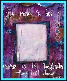 """Sweet Repeats """"the world is but a canvas to the imagination""""  by Henry David Thoreau"""