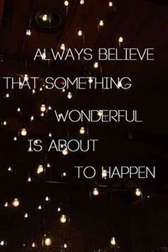 "25 Positive Quotes To Brighten Your Day ""Always believe that something wonderful is about to happen. Life Quotes Love, Happy Quotes, Wisdom Quotes, Great Quotes, Quotes To Live By, Life Sayings, Believe Me Quotes, Quotes On Art, Smart Sayings"