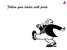 The follower has to be proud of his status as a follower. Keep your ego at the back burner if you want to be a leader someday too.