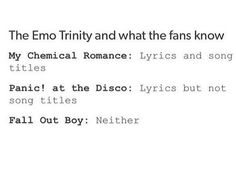 I actually remember and know almost all of Fall Out Boy's song titles and lyrics. Only a few hear and there are still sketchy.
