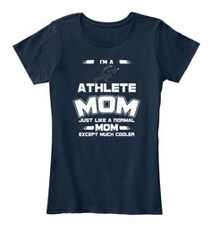 I'm A Athlete Mom Just Like A Normal Mom Except Much Cooler New Navy T-Shirt Front. We have Different Designs, Colors and Sizes huge collection of Women's Premium T-Shirts, Long Sleeve Tee, Tank Tops, Sweatshirts and Mug